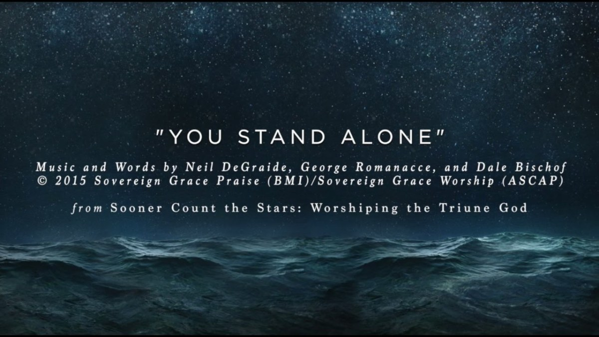 Hymn of the Day You Stand Alone – Theological Jon